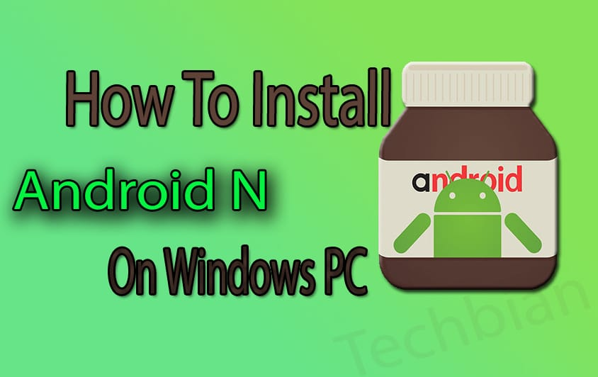 How To Install & Run Android N On Windows PC For Free