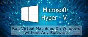How To Use, Install, Run Hyper-V Virtual Machine on Windows  Complete Giude