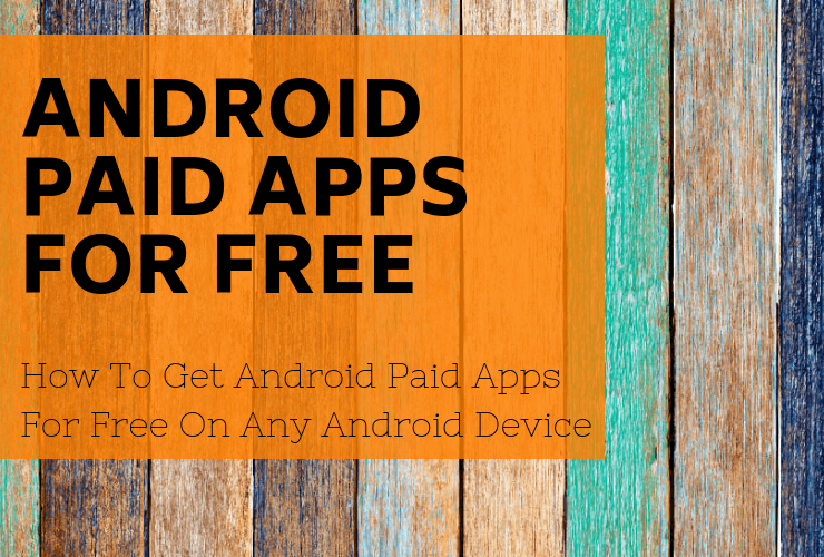 How To Get Android Paid Apps For Free