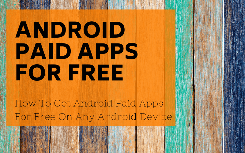 How To Get Android Paid Apps For Free On Any Android Device