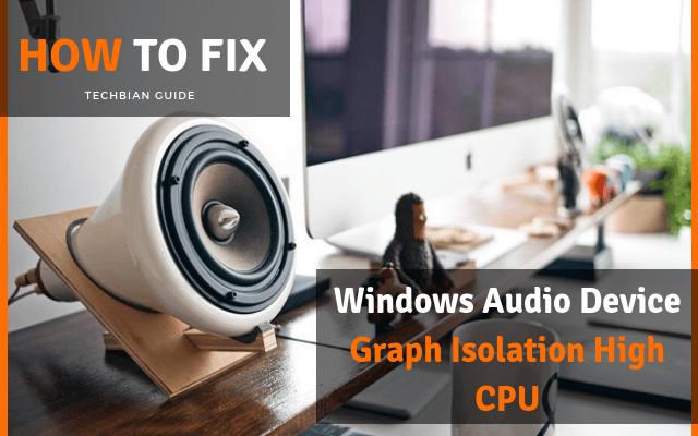 How to Fix Windows Audio Device Graph Isolation High CPU Issue