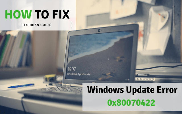 How to fix Windows Update Error 0x80070422 on Windows 10 [Solved]